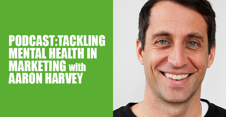 PODCAST: Tackling Mental Health in Marketing